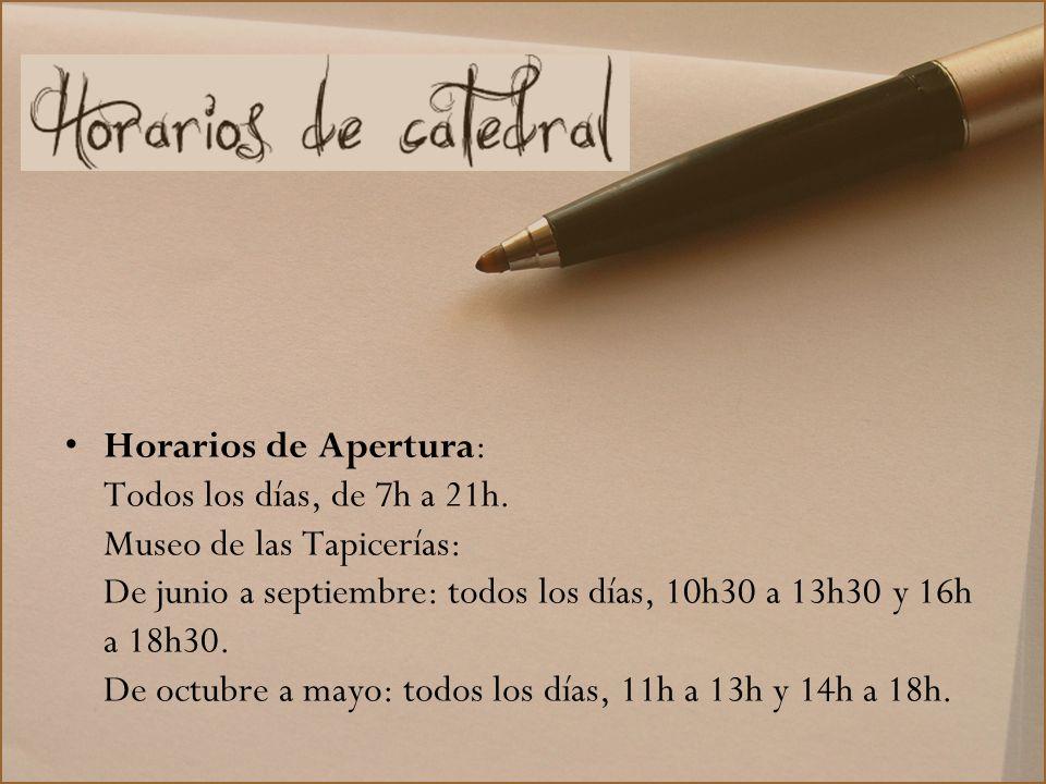 Horarios de Apertura: Todos los días, de 7h a 21h. Museo de las Tapicerías: De junio a septiembre: todos los días, 10h30 a 13h30 y 16h a 18h30. De oct