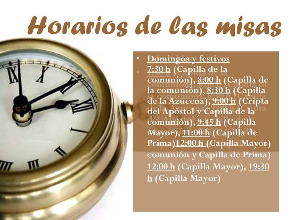 Horarios de las misas Laborables 7:30 h (Capilla de la comunión), 8:00 h (Capilla de la comunión), 8:30 h (Capilla de la Azucena) 9:00 h (Cripta del A
