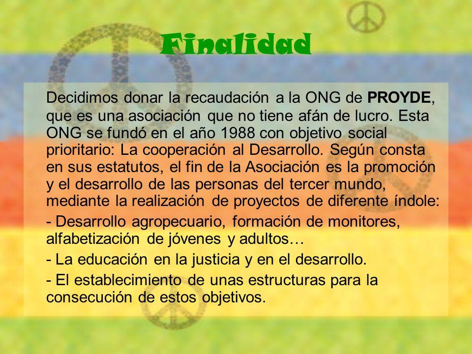 Finalidad Decidimos donar la recaudación a la ONG de PROYDE, que es una asociación que no tiene afán de lucro. Esta ONG se fundó en el año 1988 con ob
