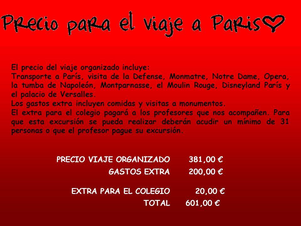 PRECIO VIAJE ORGANIZADO 381,00 GASTOS EXTRA 200,00 EXTRA PARA EL COLEGIO 20,00 TOTAL 601,00 El precio del viaje organizado incluye: Transporte a París