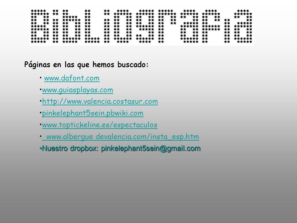 Páginas en las que hemos buscado: www.dafont.com www.dafont.com www.guiasplayas.com http://www.valencia.costasur.com pinkelephant5sein.pbwiki.com www.
