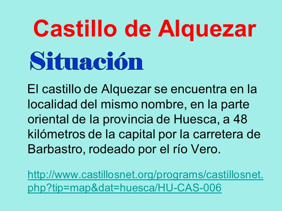 Castillo de Alquezar El castillo de Alquezar se encuentra en la localidad del mismo nombre, en la parte oriental de la provincia de Huesca, a 48 kilóm