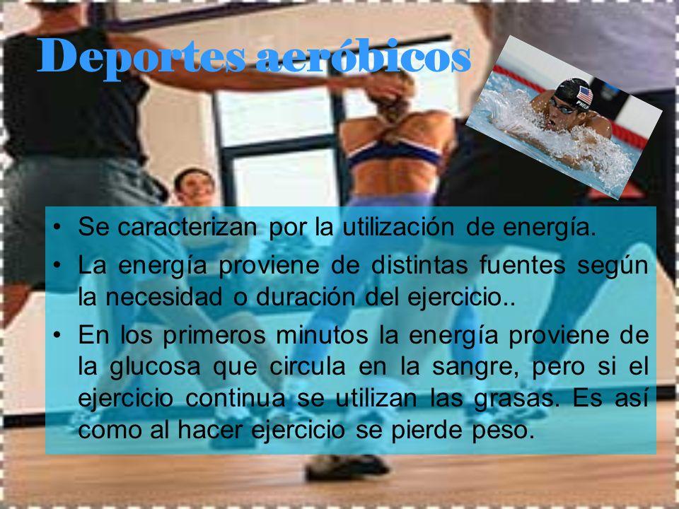 Deportes aeróbicos Se caracterizan por la utilización de energía. La energía proviene de distintas fuentes según la necesidad o duración del ejercicio