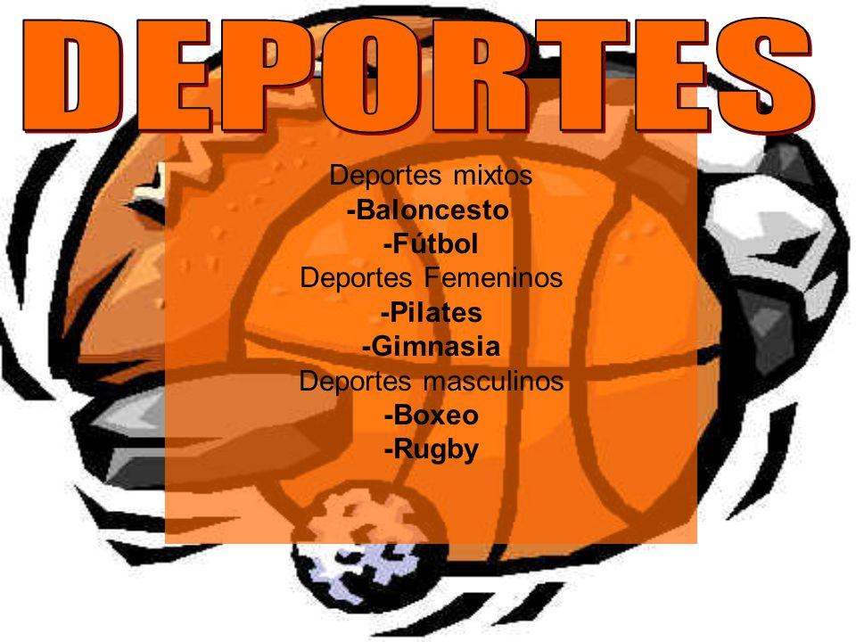 Deportes mixtos -Baloncesto -Fútbol Deportes Femeninos -Pilates -Gimnasia Deportes masculinos -Boxeo -Rugby