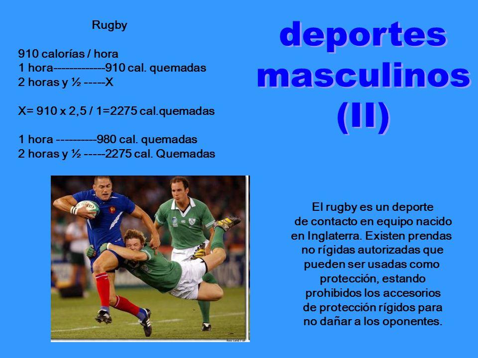Rugby 910 calorías / hora 1 hora-------------910 cal. quemadas 2 horas y ½ -----X X= 910 x 2,5 / 1=2275 cal.quemadas 1 hora ----------980 cal. quemada