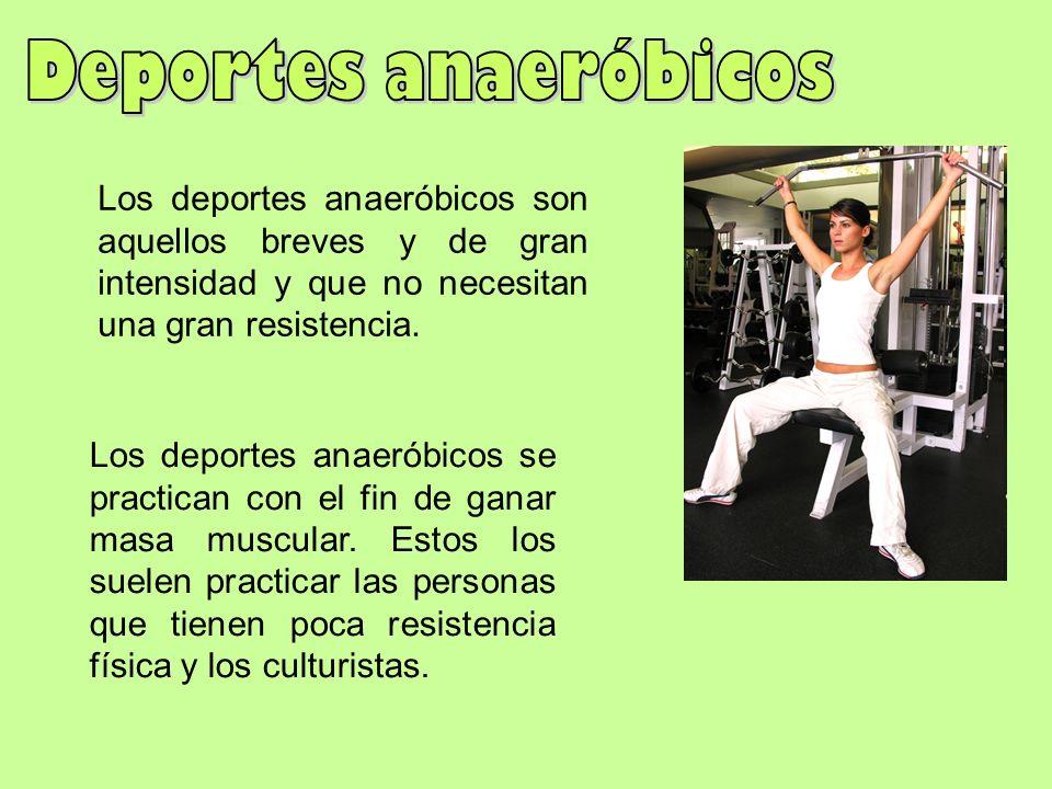 Los deportes anaeróbicos son aquellos breves y de gran intensidad y que no necesitan una gran resistencia. Los deportes anaeróbicos se practican con e