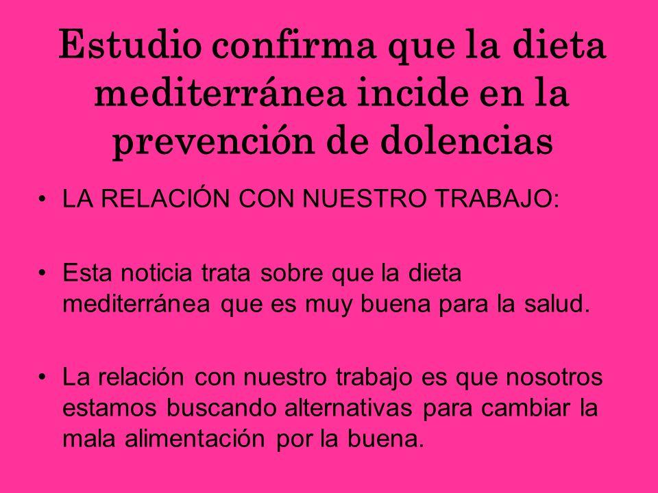 Estudio confirma que la dieta mediterránea incide en la prevención de dolencias LA RELACIÓN CON NUESTRO TRABAJO: Esta noticia trata sobre que la dieta