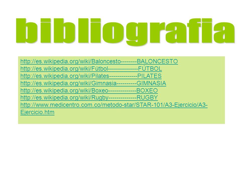 http://es.wikipedia.org/wiki/Baloncesto--------BALONCESTO http://es.wikipedia.org/wiki/Fútbol---------------FÚTBOL http://es.wikipedia.org/wiki/Pilate