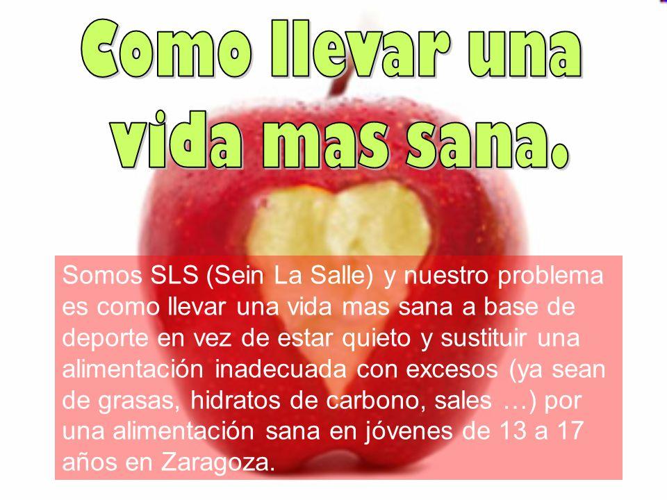 Somos SLS (Sein La Salle) y nuestro problema es como llevar una vida mas sana a base de deporte en vez de estar quieto y sustituir una alimentación in