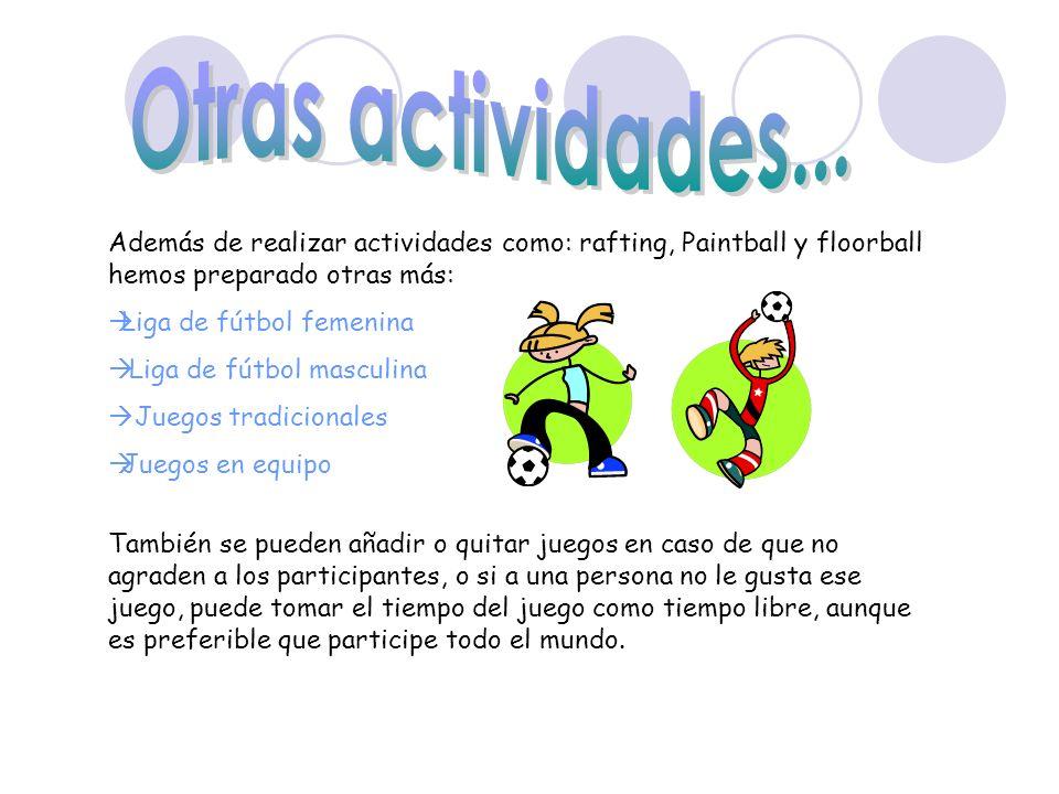 Además de realizar actividades como: rafting, Paintball y floorball hemos preparado otras más: Liga de fútbol femenina Liga de fútbol masculina Juegos