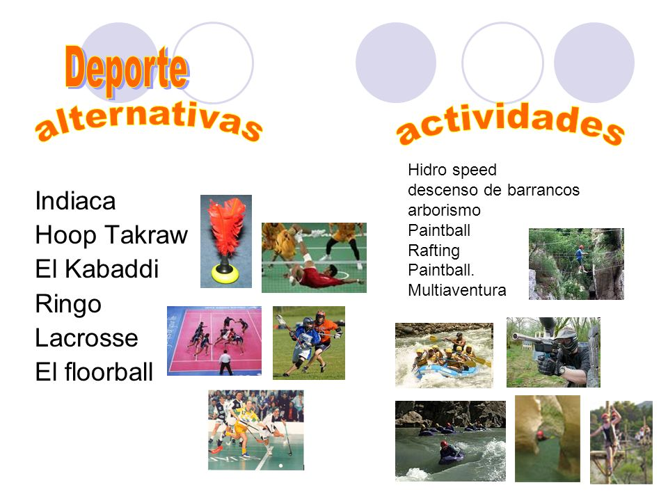 Indiaca Hoop Takraw El Kabaddi Ringo Lacrosse El floorball Hidro speed descenso de barrancos arborismo Paintball Rafting Paintball. Multiaventura