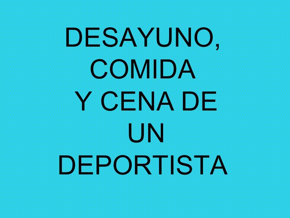 DESAYUNO, COMIDA Y CENA DE UN DEPORTISTA