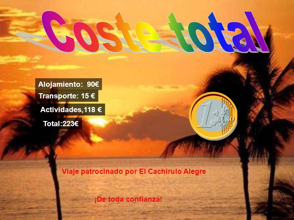 Alojamiento: 90 Transporte: 15 Actividades,118 Total:223 Viaje patrocinado por El Cachirulo Alegre ¡De toda confianza!