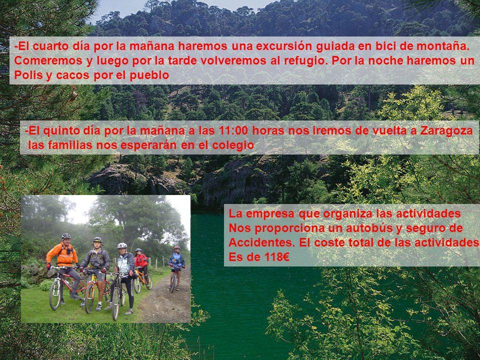 -El cuarto día por la mañana haremos una excursión guiada en bici de montaña. Comeremos y luego por la tarde volveremos al refugio. Por la noche harem
