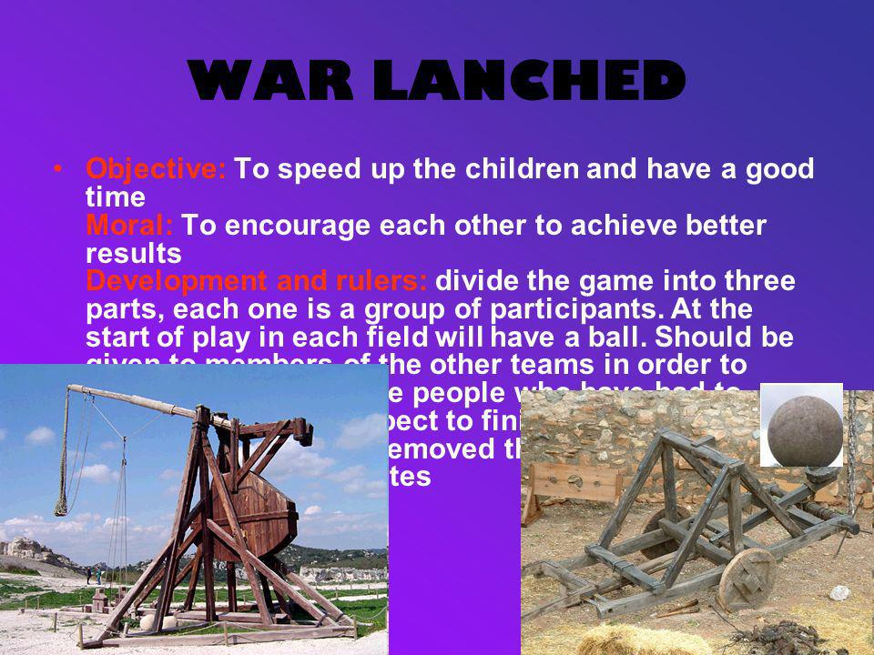 WAR LANCHED Objective: To speed up the children and have a good time Moral: To encourage each other to achieve better results Development and rulers: divide the game into three parts, each one is a group of participants.