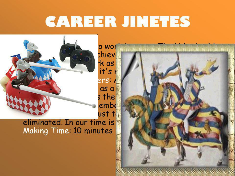 CAREER JINETES Objective: to learn to work in group. The kids should help each other to achieve the ultimate goal. Moral: When you work as a team get
