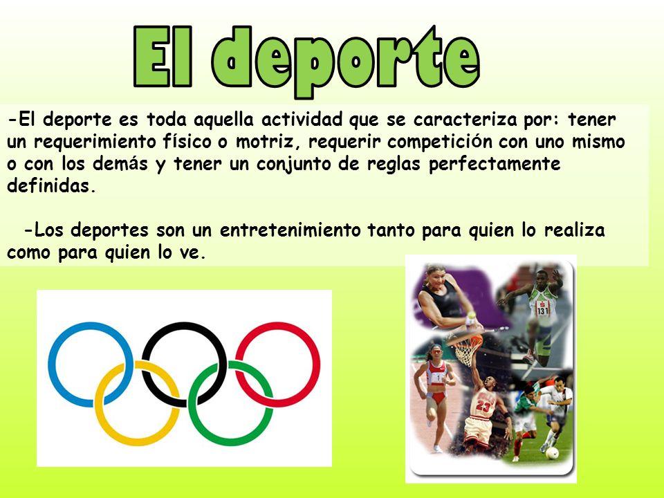 -El deporte es toda aquella actividad que se caracteriza por: tener un requerimiento f í sico o motriz, requerir competici ó n con uno mismo o con los