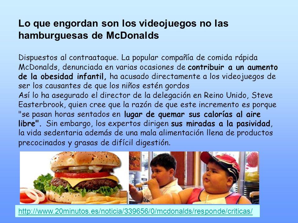 Lo que engordan son los videojuegos no las hamburguesas de McDonalds Dispuestos al contraataque. La popular compañía de comida rápida McDonalds, denun