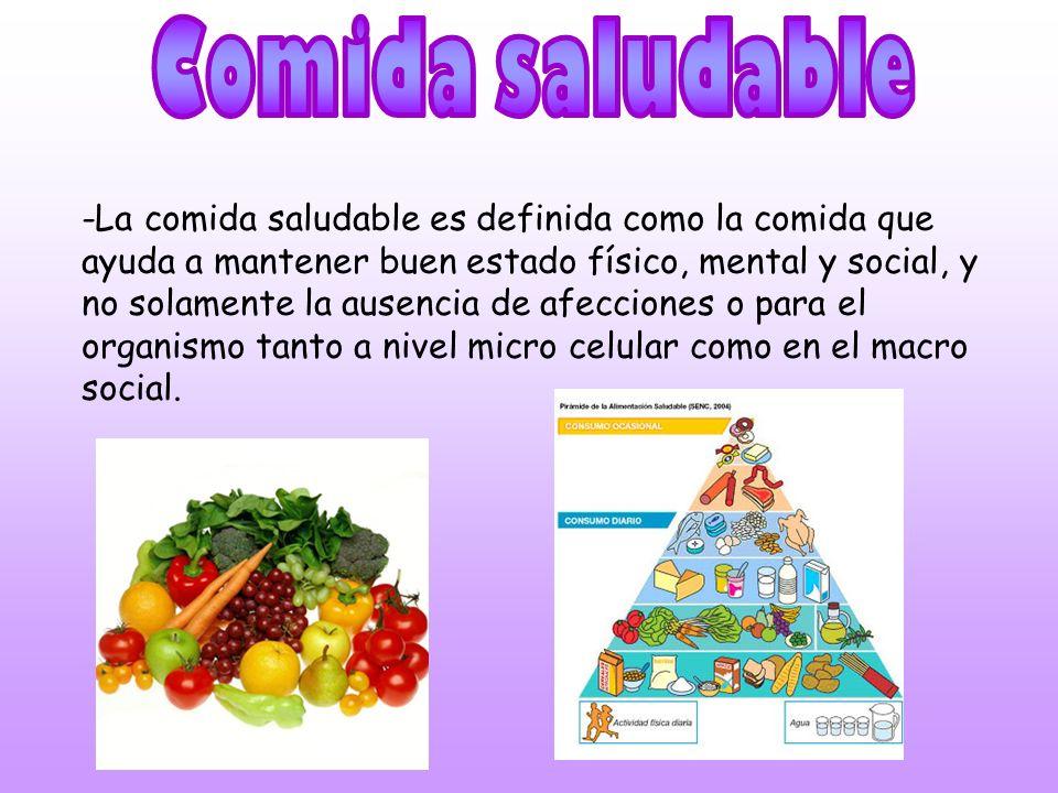 -La comida saludable es definida como la comida que ayuda a mantener buen estado físico, mental y social, y no solamente la ausencia de afecciones o p