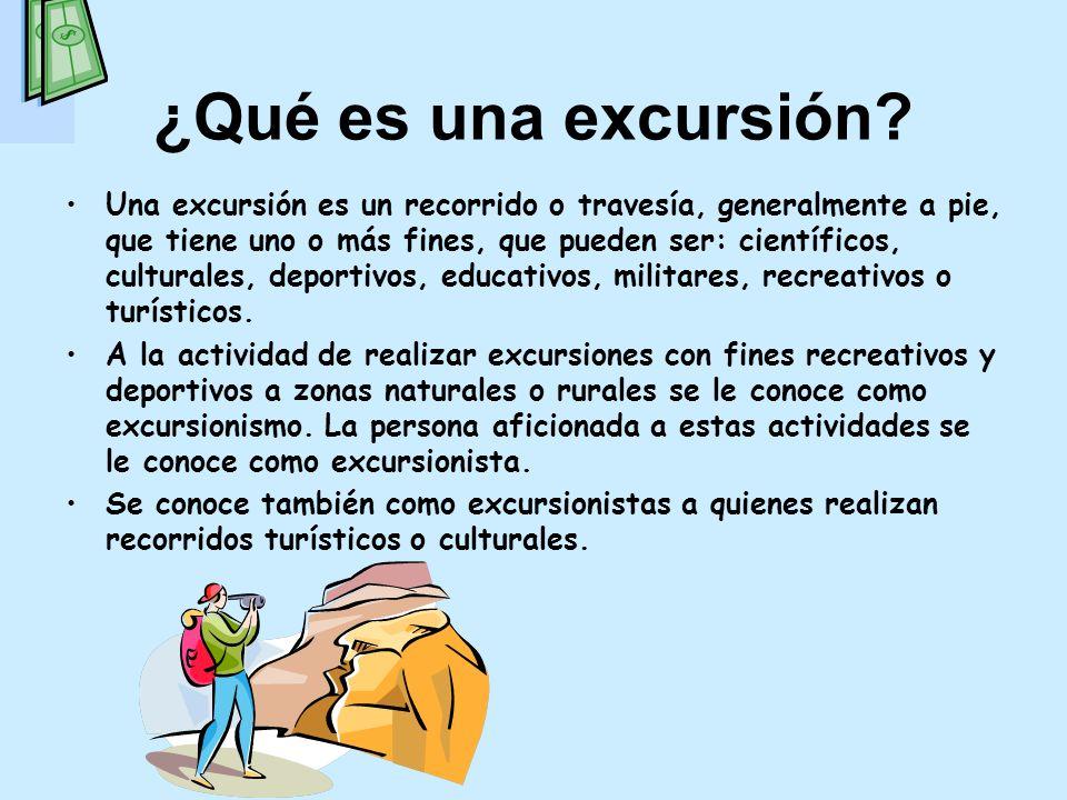 ¿Qué es una excursión? Una excursión es un recorrido o travesía, generalmente a pie, que tiene uno o más fines, que pueden ser: científicos, culturale