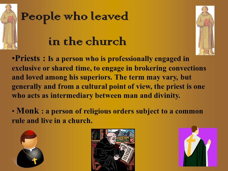 People who leaved in the church Priests : Is a person who is professionally engaged in exclusive or shared time, to engage in brokering convections an