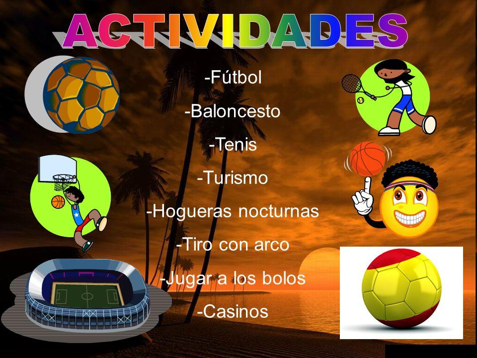 -Fútbol -Baloncesto -Tenis -Turismo -Hogueras nocturnas -Tiro con arco -Jugar a los bolos -Casinos