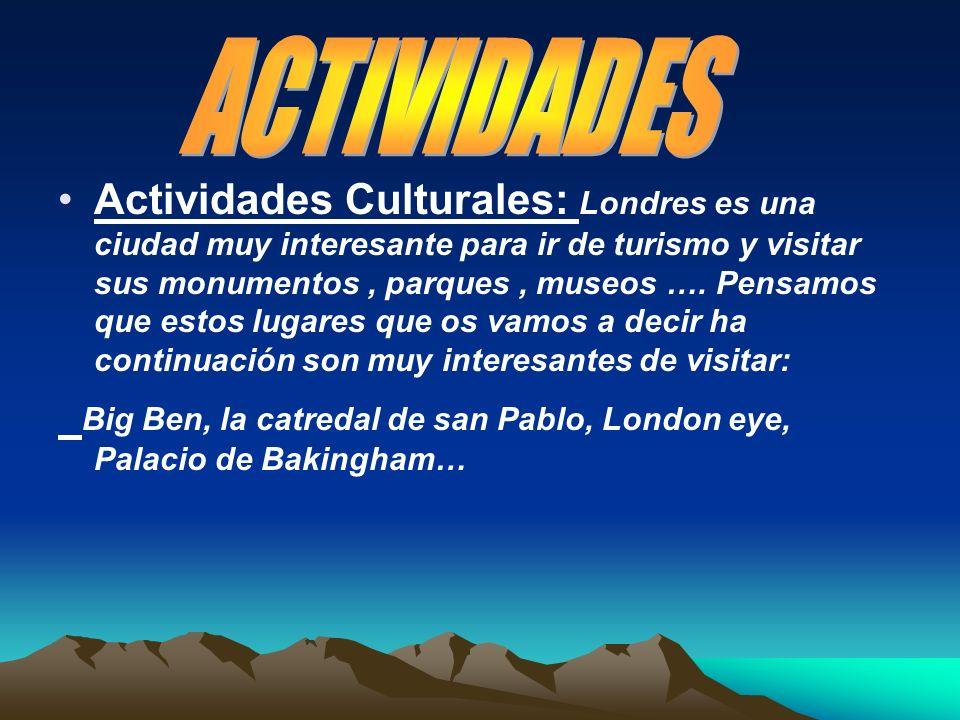 Actividades Culturales: Londres es una ciudad muy interesante para ir de turismo y visitar sus monumentos, parques, museos ….