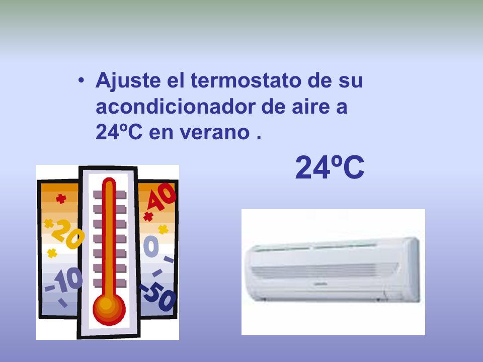 Ajuste el termostato de su acondicionador de aire a 24ºC en verano. 24ºC