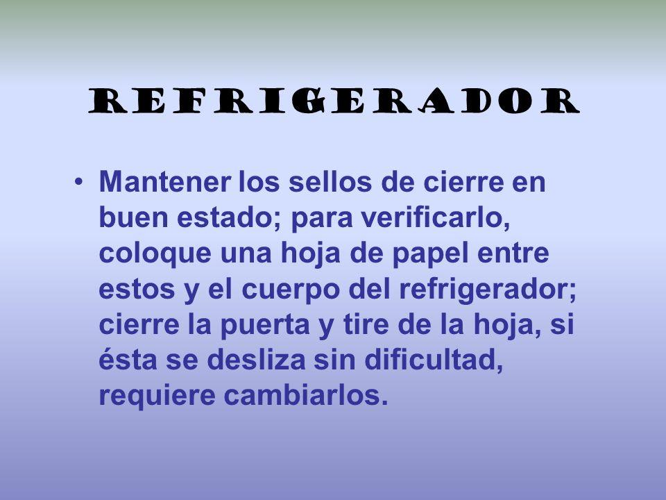 Refrigerador Mantener los sellos de cierre en buen estado; para verificarlo, coloque una hoja de papel entre estos y el cuerpo del refrigerador; cierr