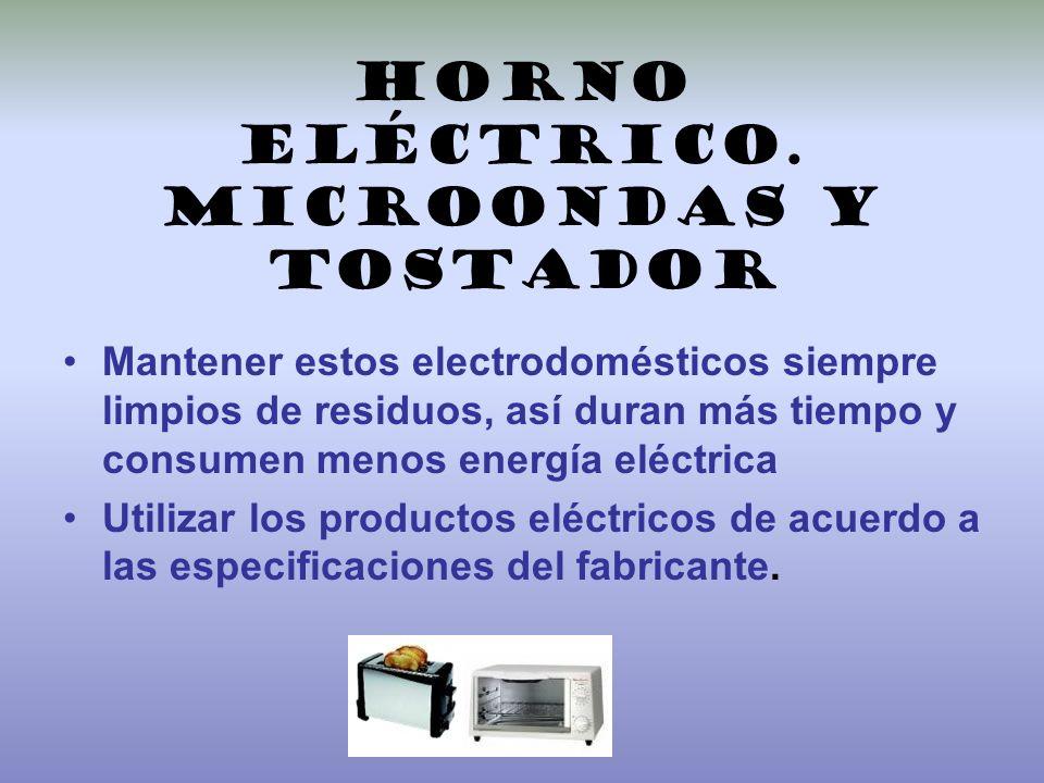 Horno eléctrico. microondas y tostador Mantener estos electrodomésticos siempre limpios de residuos, así duran más tiempo y consumen menos energía elé