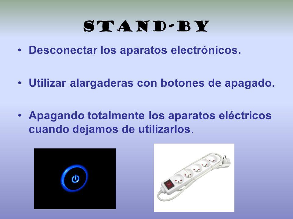 Stand-by Desconectar los aparatos electrónicos. Utilizar alargaderas con botones de apagado. Apagando totalmente los aparatos eléctricos cuando dejamo