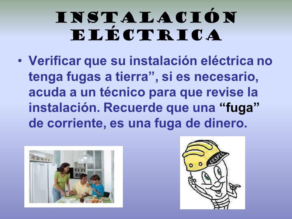 Instalación eléctrica Verificar que su instalación eléctrica no tenga fugas a tierra, si es necesario, acuda a un técnico para que revise la instalaci