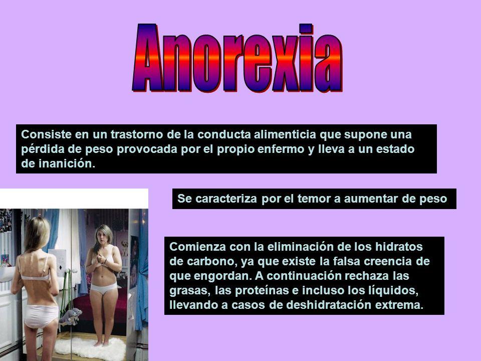Consiste en un trastorno de la conducta alimenticia que supone una pérdida de peso provocada por el propio enfermo y lleva a un estado de inanición. S