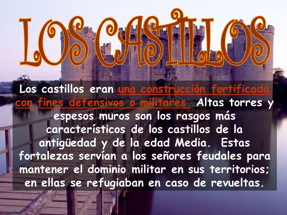 Los castillos eran una construcción fortificada con fines defensivos o militares.