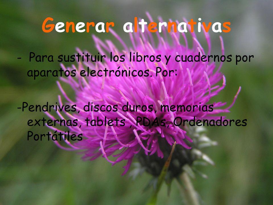 Generar alternativasGenerar alternativas - Para sustituir los libros y cuadernos por aparatos electrónicos.