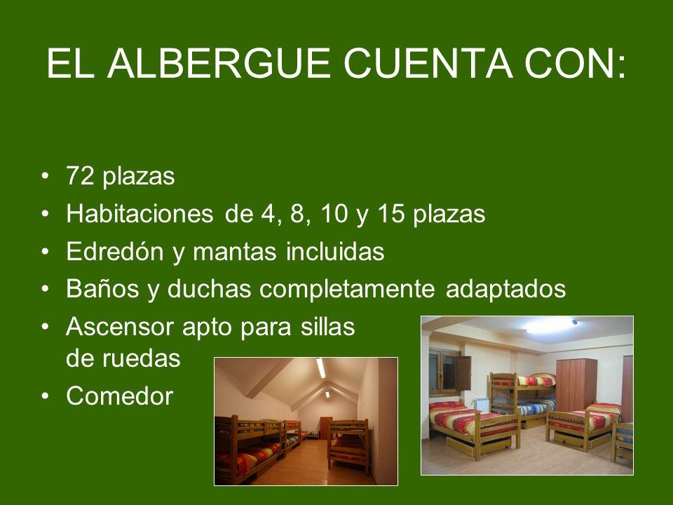 EL ALBERGUE CUENTA CON: 72 plazas Habitaciones de 4, 8, 10 y 15 plazas Edredón y mantas incluidas Baños y duchas completamente adaptados Ascensor apto