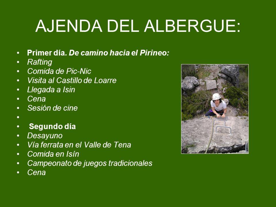 AJENDA DEL ALBERGUE: Primer día. De camino hacia el Pirineo: Rafting Comida de Pic-Nic Visita al Castillo de Loarre Llegada a Isin Cena Sesión de cine