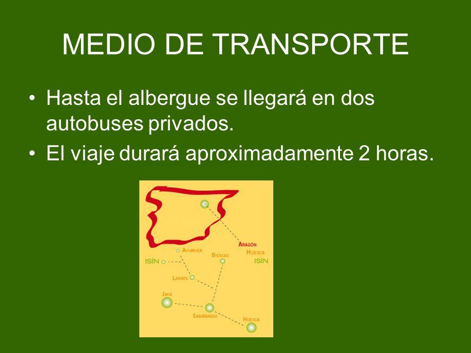 MEDIO DE TRANSPORTE Hasta el albergue se llegará en dos autobuses privados. El viaje durará aproximadamente 2 horas.