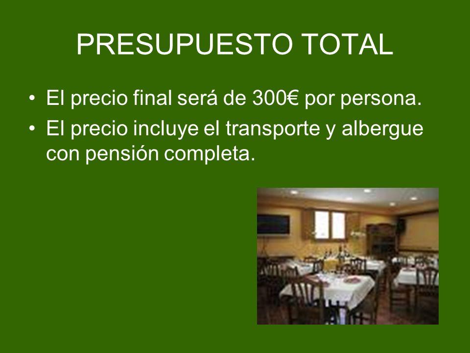 PRESUPUESTO TOTAL El precio final será de 300 por persona. El precio incluye el transporte y albergue con pensión completa.