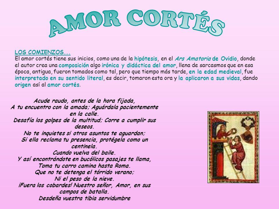 LOS COMIENZOS... El amor cortés tiene sus inicios, como una de la hipótesis, en el Ars Amatoria de Ovidio, donde el autor crea una composición algo ir
