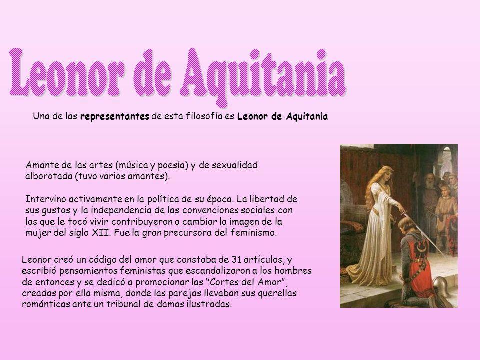 Una de las representantes de esta filosofía es Leonor de Aquitania Amante de las artes (música y poesía) y de sexualidad alborotada (tuvo varios amant