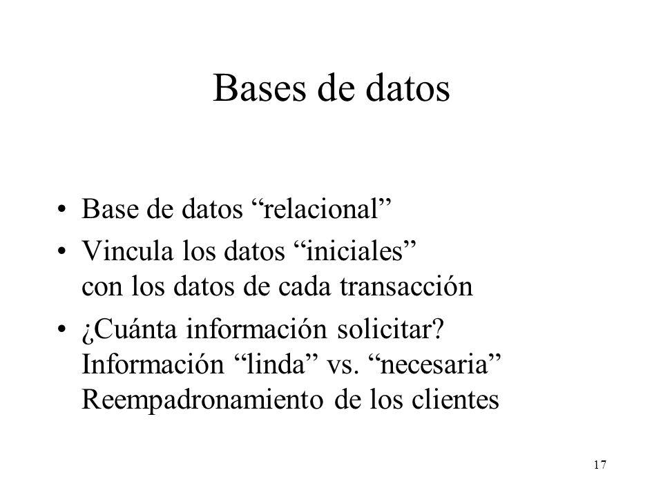 17 Bases de datos Base de datos relacional Vincula los datos iniciales con los datos de cada transacción ¿Cuánta información solicitar? Información li