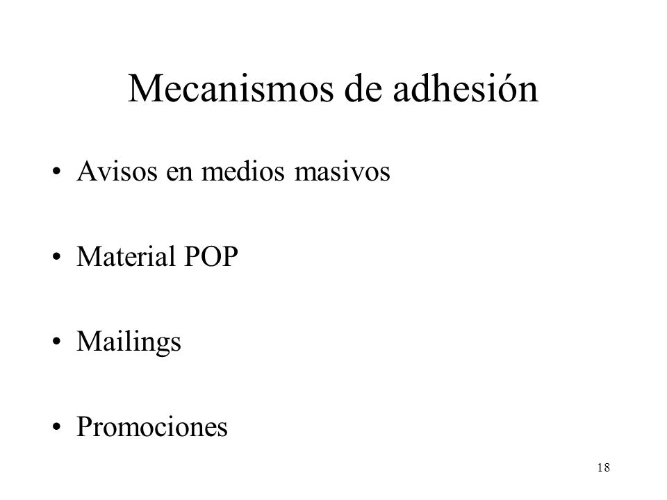 18 Mecanismos de adhesión Avisos en medios masivos Material POP Mailings Promociones