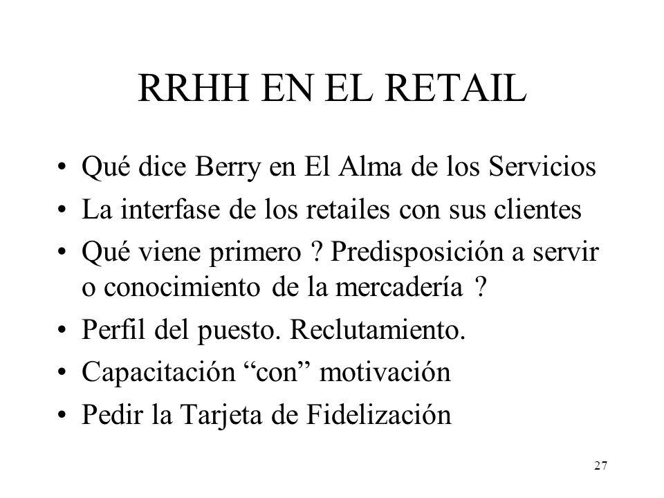 27 RRHH EN EL RETAIL Qué dice Berry en El Alma de los Servicios La interfase de los retailes con sus clientes Qué viene primero ? Predisposición a ser