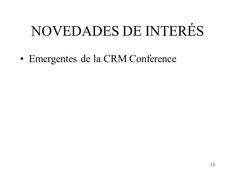 33 NOVEDADES DE INTERÉS Emergentes de la CRM Conference