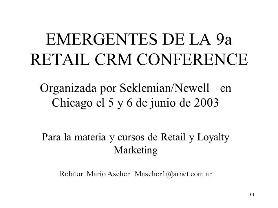 34 EMERGENTES DE LA 9a RETAIL CRM CONFERENCE Organizada por Seklemian/Newell en Chicago el 5 y 6 de junio de 2003 Para la materia y cursos de Retail y