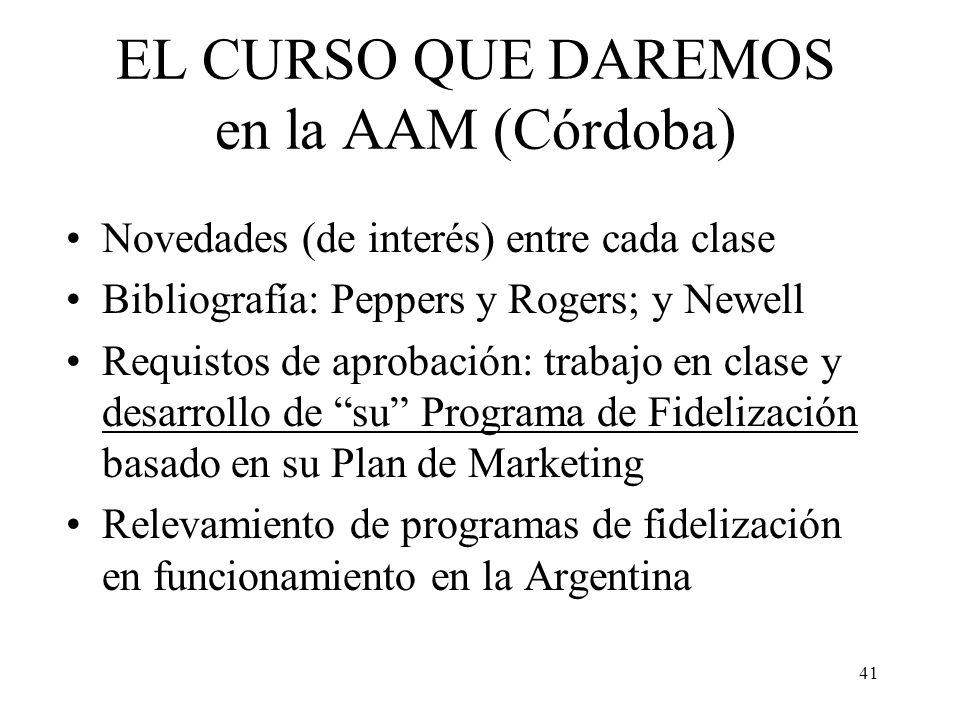 41 EL CURSO QUE DAREMOS en la AAM (Córdoba) Novedades (de interés) entre cada clase Bibliografía: Peppers y Rogers; y Newell Requistos de aprobación: