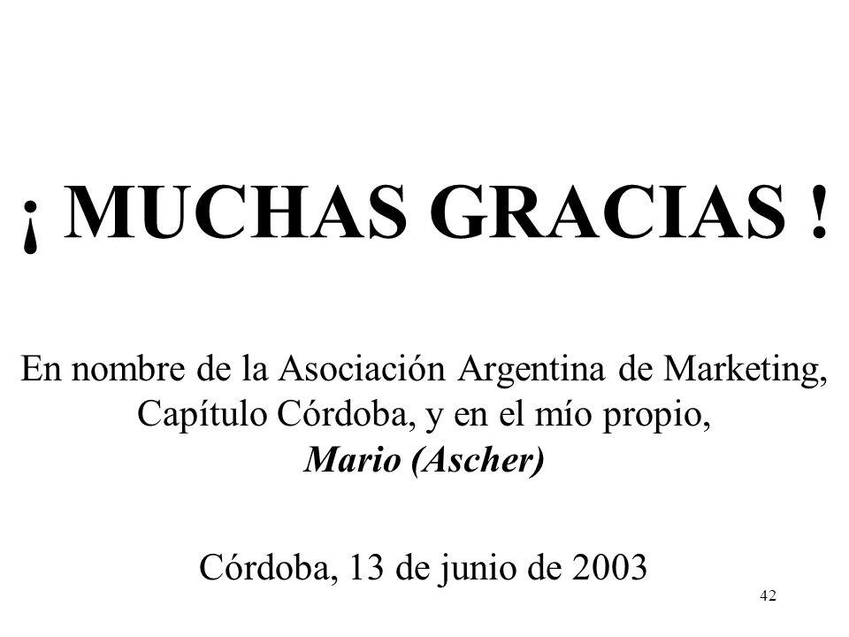 42 ¡ MUCHAS GRACIAS ! En nombre de la Asociación Argentina de Marketing, Capítulo Córdoba, y en el mío propio, Mario (Ascher) Córdoba, 13 de junio de