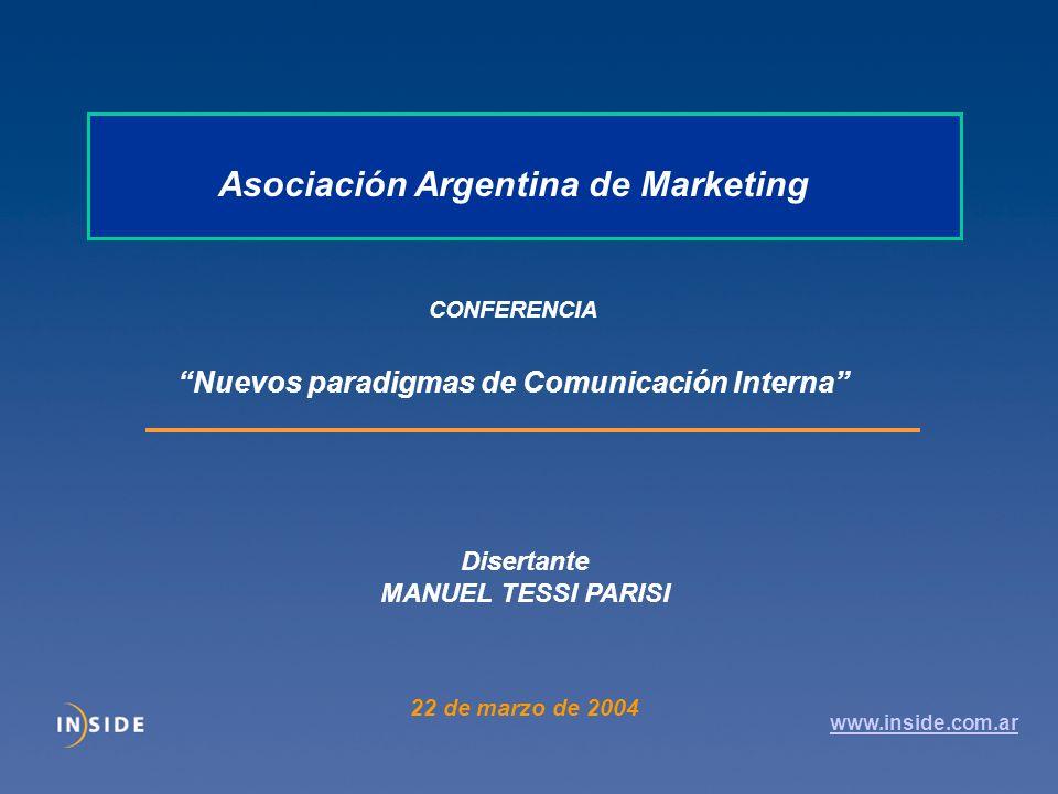 Asociación Argentina de Marketing CONFERENCIA Nuevos paradigmas de Comunicación Interna Disertante MANUEL TESSI PARISI 22 de marzo de 2004 www.inside.com.ar