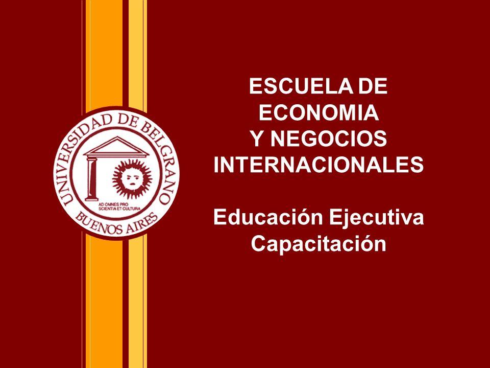 ESCUELA DE ECONOMIA Y NEGOCIOS INTERNACIONALES Educación Ejecutiva Capacitación
